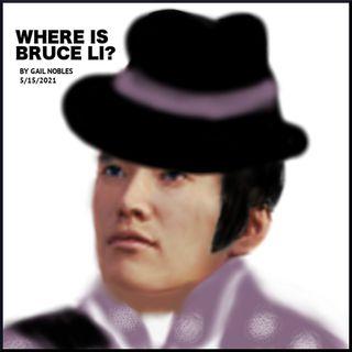 Where Is Bruce Li? - 5:15:21, 8.28 PM