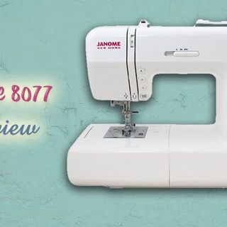 JANOME 8077 REVIEW  COMPUTERIZED SEWING MACHINE WITH 30 BUILT-IN STITCHES