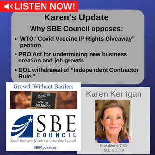 "Explaining SBE Council opposition to WTO ""Vaccine IP Rights Giveaway"" petition, PRO Act, withdrawal of ""Independent Contractor Rule."""
