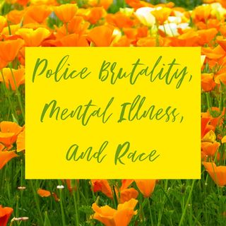 Police Brutality, Mental Illness, and Race