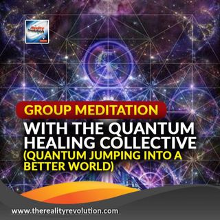 Guided Group Meditation With The Quantum Healing Collective (Quantum Jumping Into A Better World)
