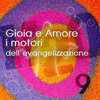 9. Gioia e Amore i motori dell'evangelizzazione