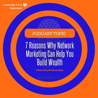 7 Reasons Why Network Marketing Can Help You Build Wealth | Lakeisha McKnight