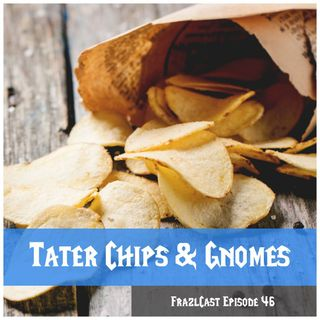 FC 46: Tater Chips & Gnomes