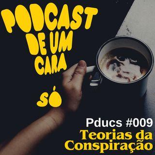 Pducs #009 - Teorias da Conspiração