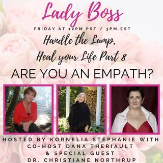 """Handle the Lump, Heal your Life Part 8"" ARE YOU AN EMPATH? Christiane Northrup, M.D.,"