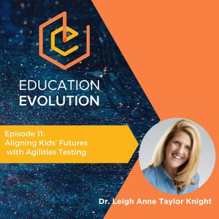 11. Aligning Kids' Futures with Agilities Testing with Dr. Leigh Anne Taylor Knight