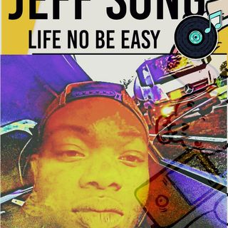 JEFF SONG Life No Be easy