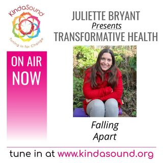 Falling Apart | Transformative Health with Juliette Bryant
