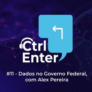 CTRL ENTER #11 | Dados no Governo Federal com Alex Pereira