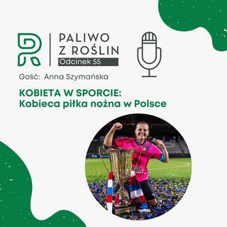 #55 Kobieta w sporcie: Anna Szymańska - kobieca piłka nożna w Polsce