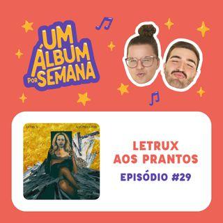 #29 Letrux Aos Prantos - Letrux