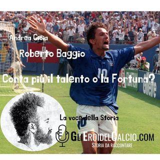 Roberto Baggio - Conta più il talento o la fortuna