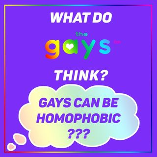 Homophobia in the Gay Community: Gays Can be Homophobic Too
