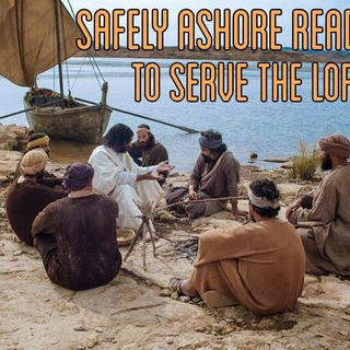 Safely Ashore Ready to Serve The Lord