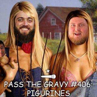 Pass The Gravy #406: Pigurines