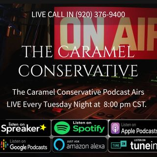 "Coming Up Tonight On ""The Caramel Conservative Podcast"" at 8pm CST"