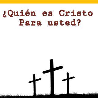 ¿Quien es Cristo para usted?