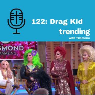 122: Drag Kid