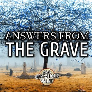 Answers From The Grave | Ghost Stories, Paranormal, Supernatural