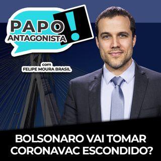BOLSONARO VAI TOMAR CORONAVAC ESCONDIDO? - Papo Antagonista com Felipe Moura Brasil e Crusoé