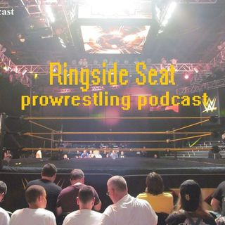 Ring Side Seat Podcast #11