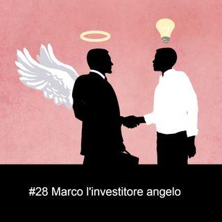 #28 Marco l'investitore angelo