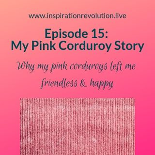 Episode 15 - My Pink Corduroy Story