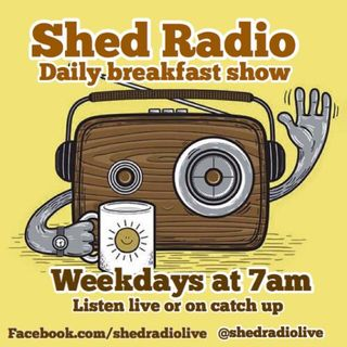 "Shed Breakfast live.   ""click here to listen ""   24/07/17"