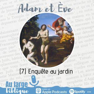 #202 Adam et Eve : à qui la faute ? (7) Enquête au jardin