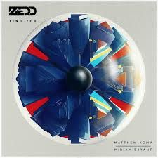 Find You - Zedd feat. Matthew Koma