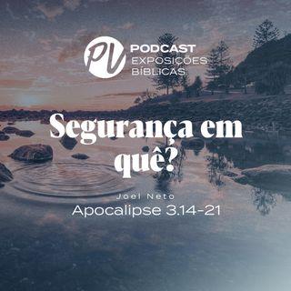 Segurança em quê? - Joel Neto - Apocalipse 3.14-21