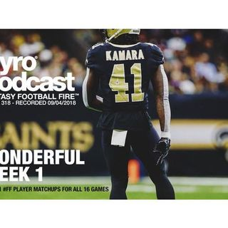Fantasy Football Fire - Pyro Podcast Show 318 - A Wonderful Week 1