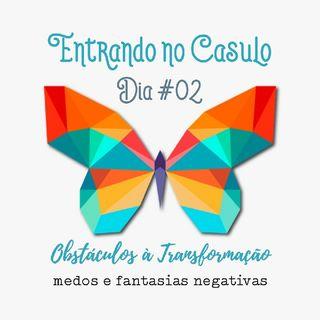 Dia #02 - Medos e Fantasias Negativas