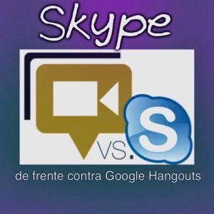 Skype de frente contra Google Hangouts