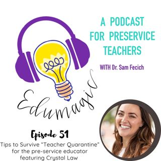 "5 tips to thrive during ""Teacher Quarantine"" for the pre-service educator featuring Crystal Law E51"