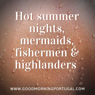 Portugal news, weather, hot nights, mermaids, fishermen & highlanders