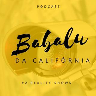 #2 Reality Shows | Babalu da Califórnia