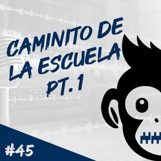 Episodio 45 - Caminito De La Escuela Pt.1