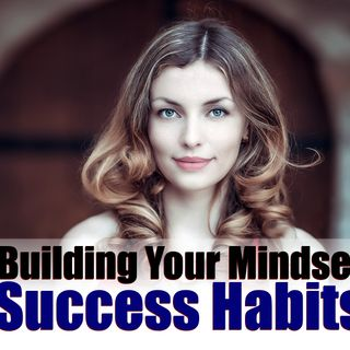 Building Your Mindset Success Habits – Over to You