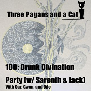Episode 100: Drunk Divination Party
