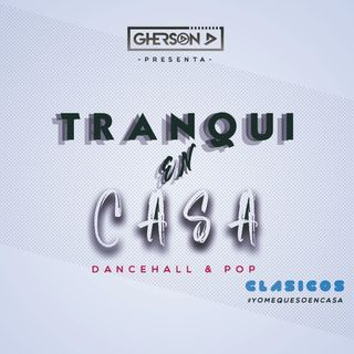 Mix Tranqui en Casa (Clasicos) Dancehall & Pop