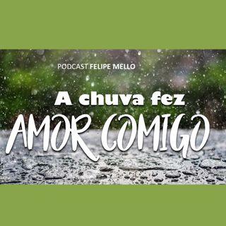 [Podcast Felipe Mello] A chuva fez amor comigo