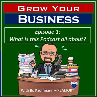 Grow Your Business - Whats This Podcast All About?  Introductory Episode