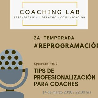"Episodio #012 ""Tips de profesionalización para coaches"""