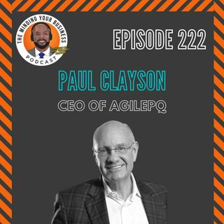 #222 - Paul Clayson, CEO of AGILEPQ