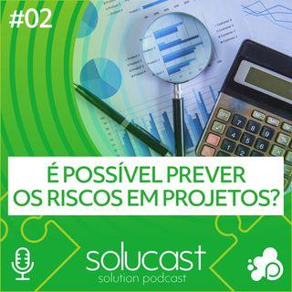 #02 - É possível prever os riscos em projetos?