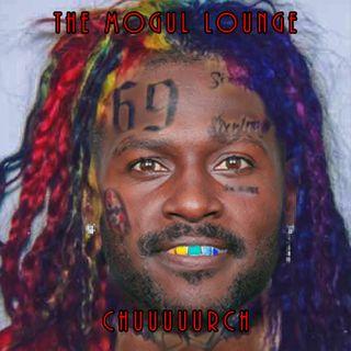 The Mogul Lounge Episode 204: Chuuuuurch