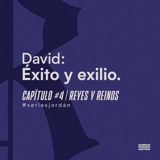 David: Éxito y exilio. Serie: Reyes y Reinos. Cap. 4