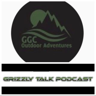 "Grizzly Talk Podcast-""Explore Your Adventures, Fellow Grizzlies"""